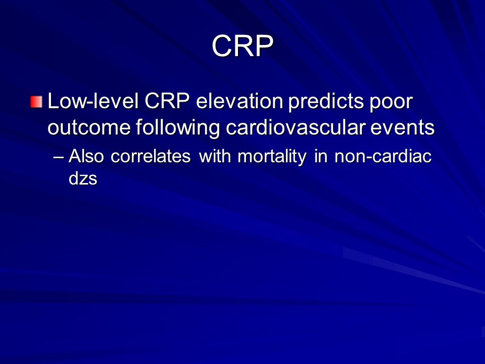 CRP Low-level CRP elevation predicts poor outcome following cardiovascular events.