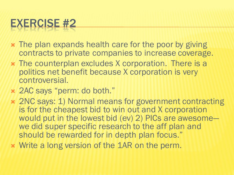 Exercise #2 The plan expands health care for the poor by giving contracts to private companies to increase coverage.