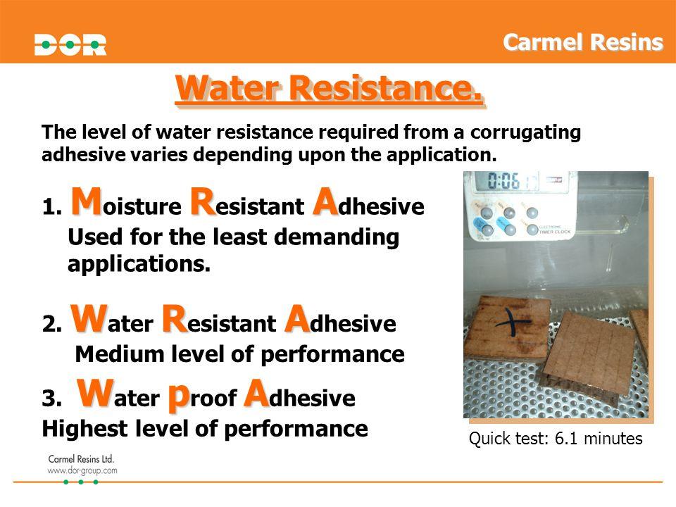 Water Resistance. Carmel Resins 1. Moisture Resistant Adhesive