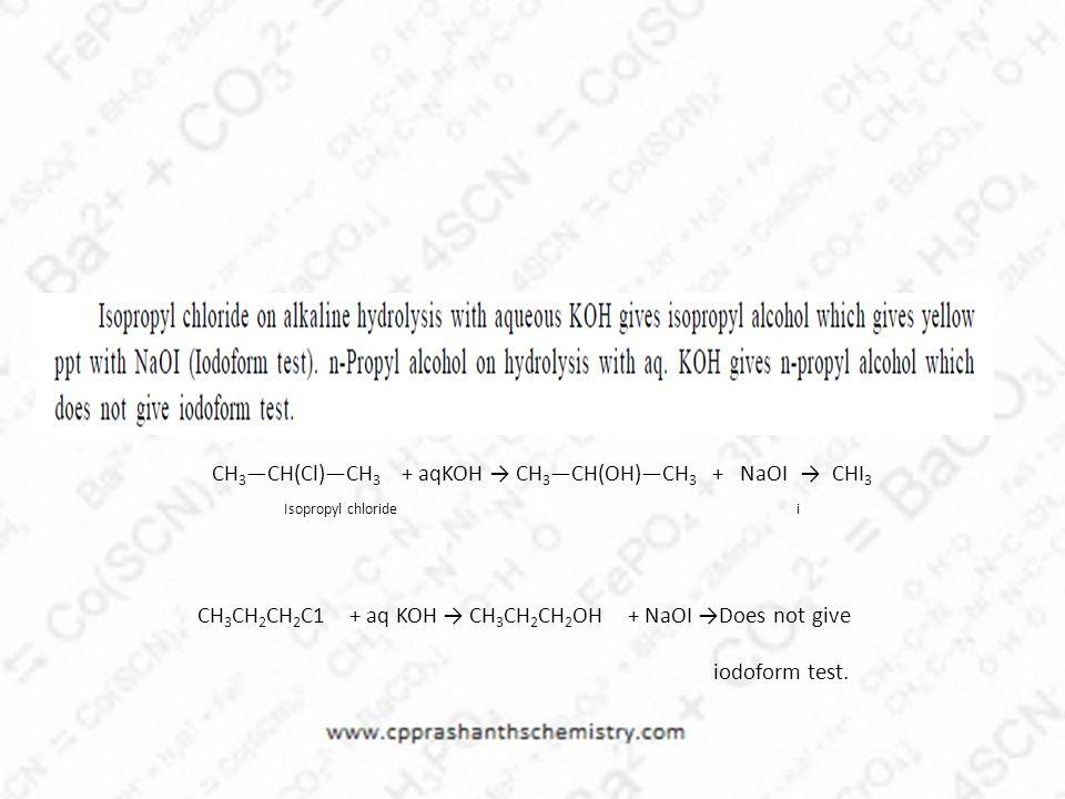 CH3—CH(Cl)—CH3 + aqKOH → CH3—CH(OH)—CH3 + NaOI → CHI3