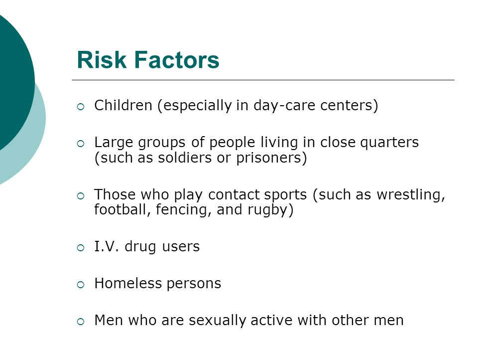 Risk Factors Children (especially in day-care centers)