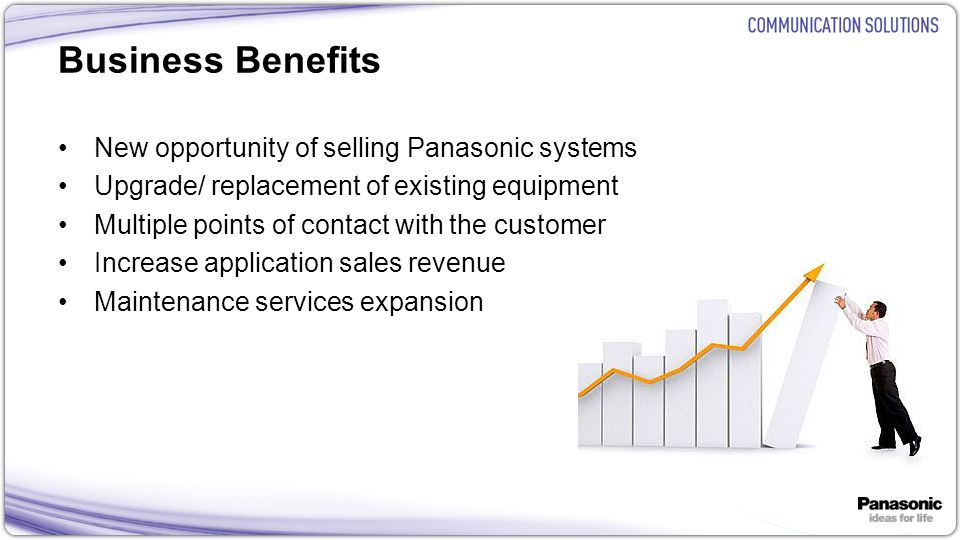 Business Benefits New opportunity of selling Panasonic systems
