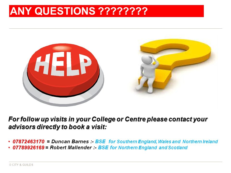 ANY QUESTIONS For follow up visits in your College or Centre please contact your advisors directly to book a visit: