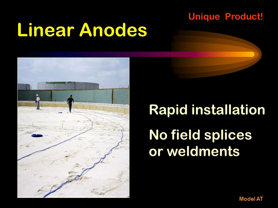 Linear Anodes Rapid installation No field splices or weldments