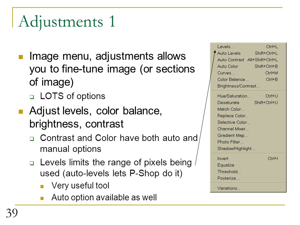 Adjustments 1 Image menu, adjustments allows you to fine-tune image (or sections of image) LOTS of options.