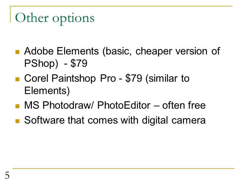 Other options Adobe Elements (basic, cheaper version of PShop) - $79