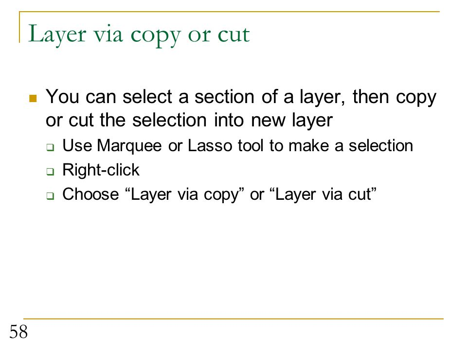 Layer via copy or cut You can select a section of a layer, then copy or cut the selection into new layer.