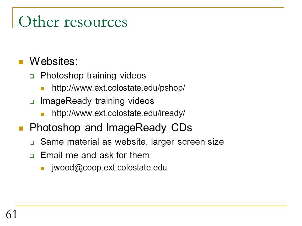 Other resources Websites: Photoshop and ImageReady CDs
