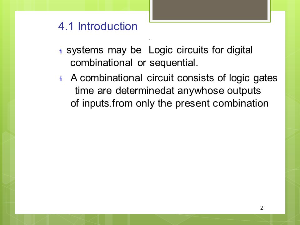 4.1 Introduction Logic circuits for digital systems may be