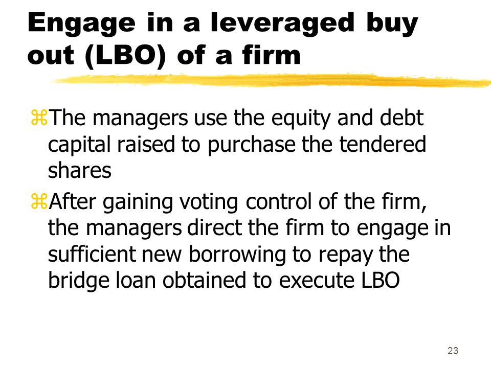 Engage in a leveraged buy out (LBO) of a firm