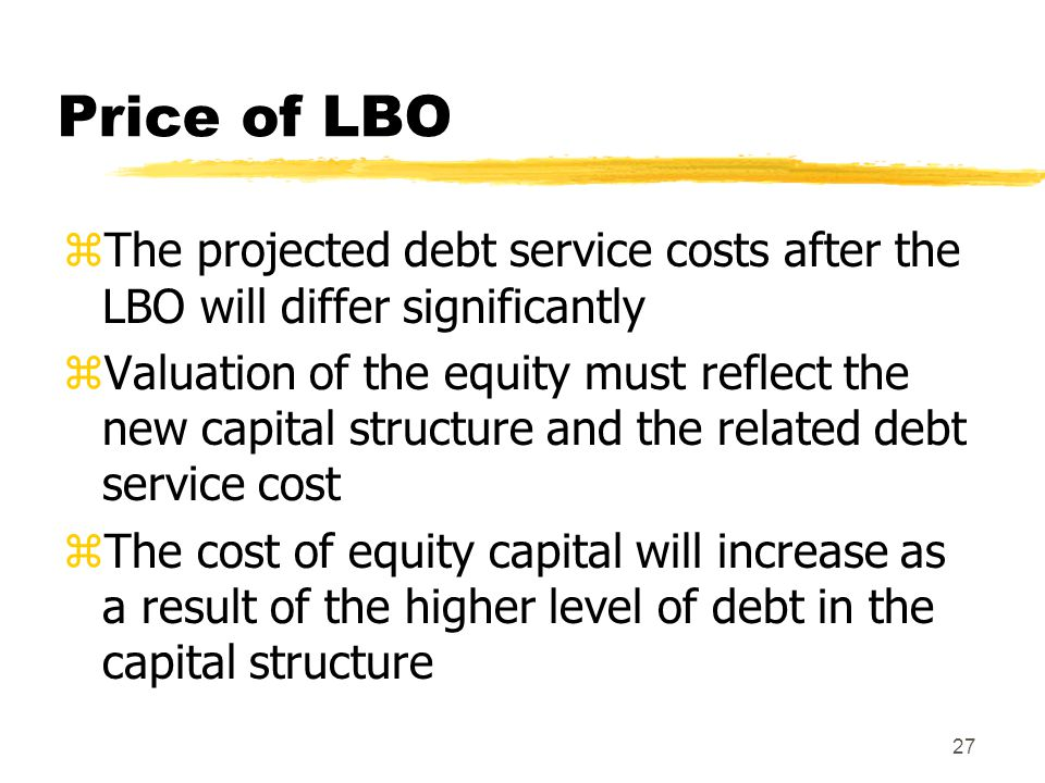 Price of LBO The projected debt service costs after the LBO will differ significantly.