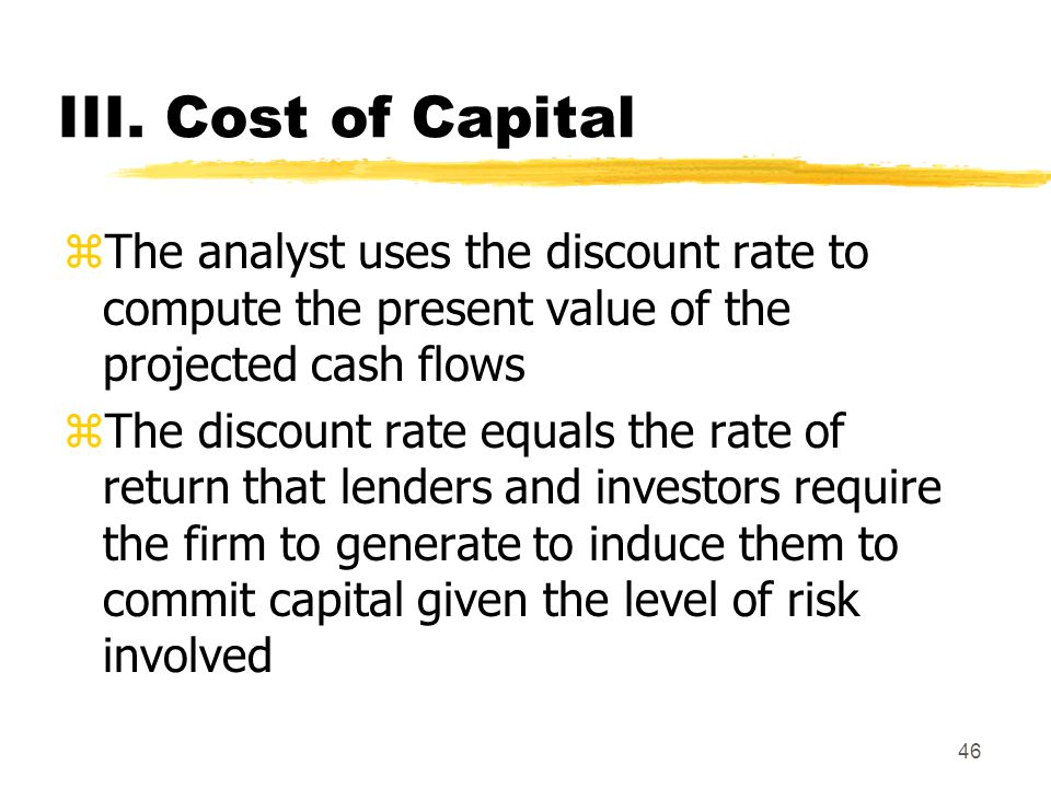III. Cost of Capital The analyst uses the discount rate to compute the present value of the projected cash flows.