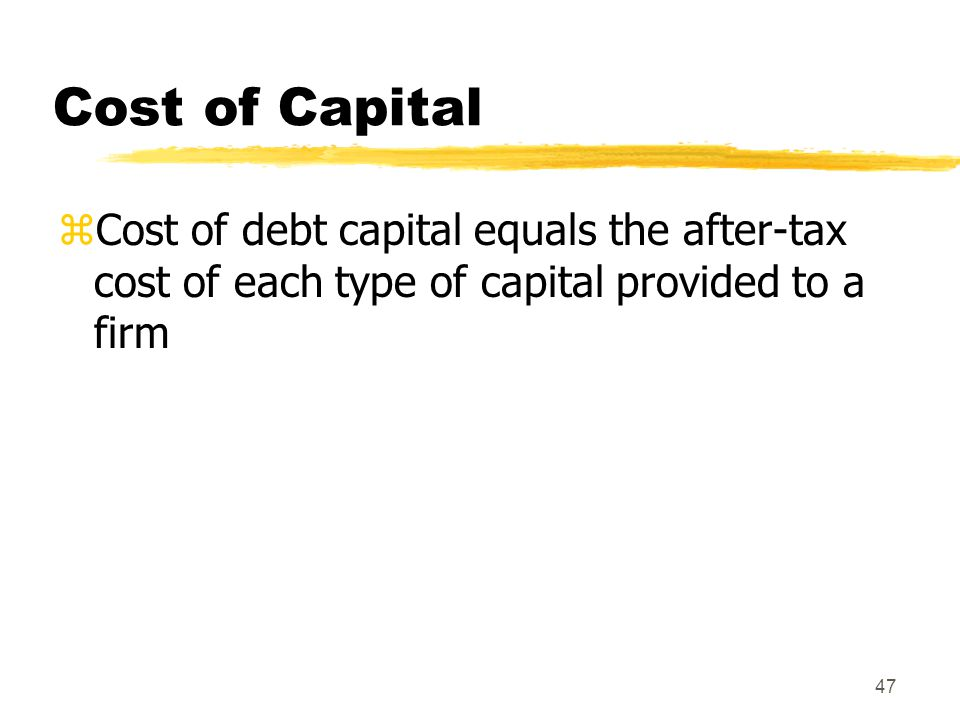 Cost of Capital Cost of debt capital equals the after-tax cost of each type of capital provided to a firm.