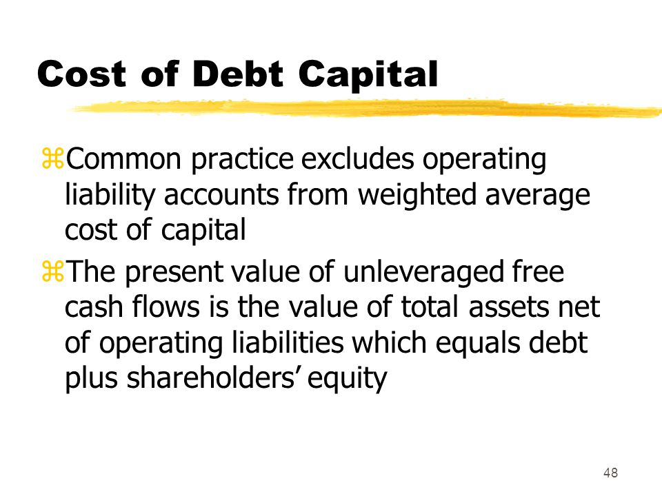 Cost of Debt Capital Common practice excludes operating liability accounts from weighted average cost of capital.