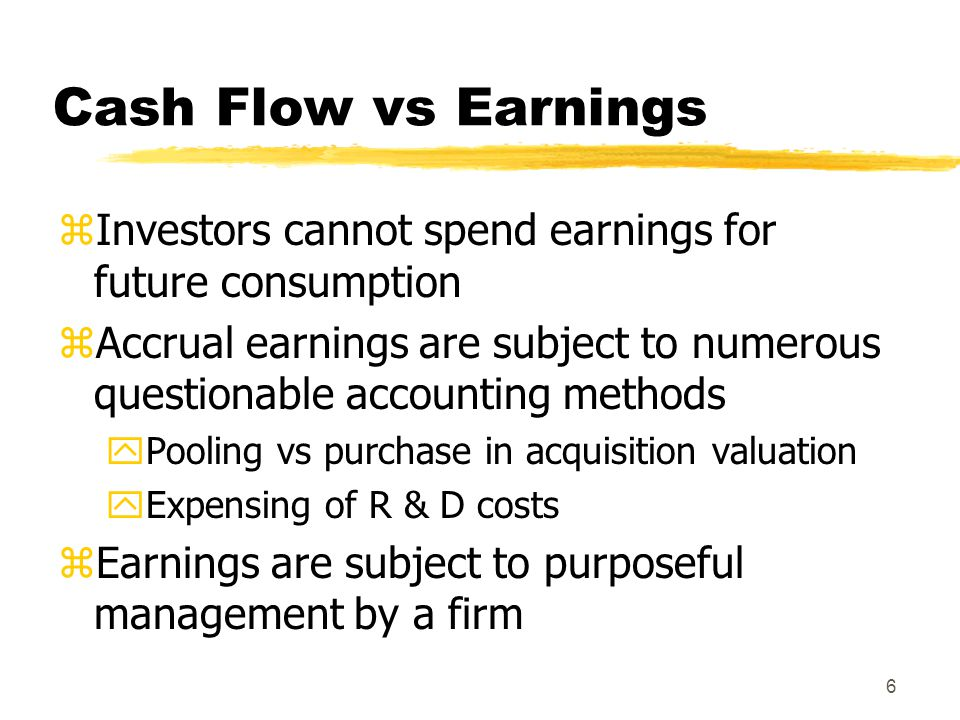 Cash Flow vs Earnings Investors cannot spend earnings for future consumption.
