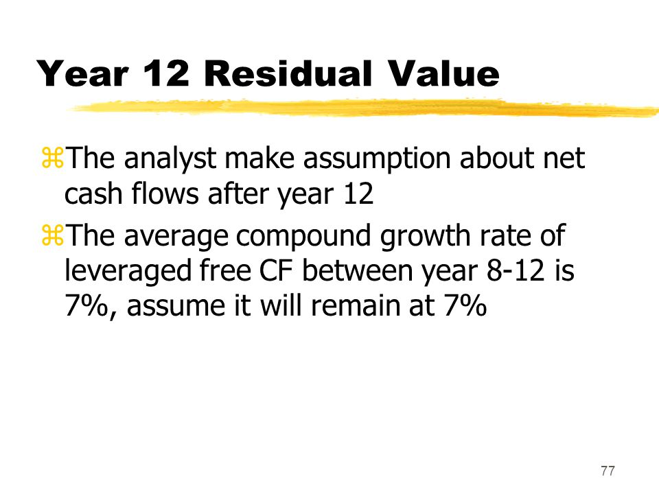 Year 12 Residual Value The analyst make assumption about net cash flows after year 12.
