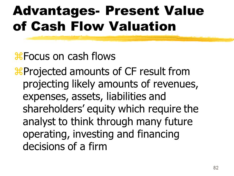Advantages- Present Value of Cash Flow Valuation