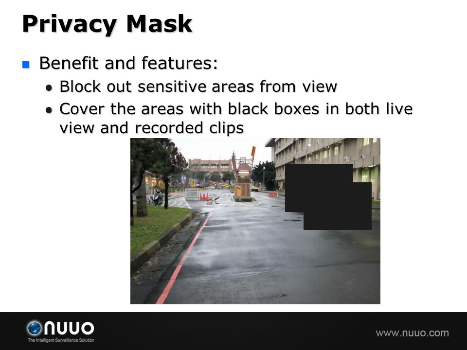 Privacy Mask Benefit and features: Block out sensitive areas from view