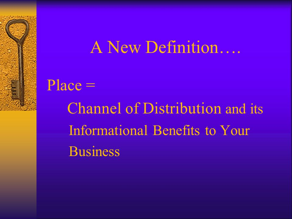 A New Definition…. Place = Channel of Distribution and its