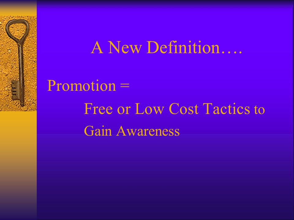 A New Definition…. Promotion = Free or Low Cost Tactics to