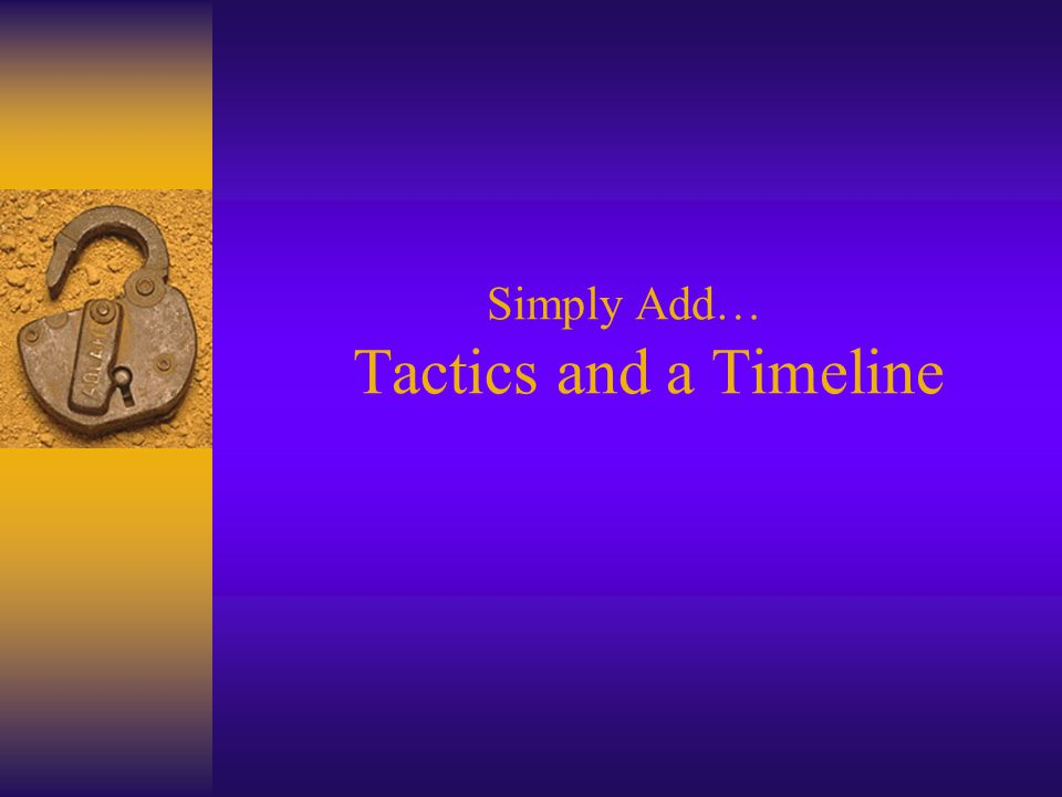 Simply Add… Tactics and a Timeline