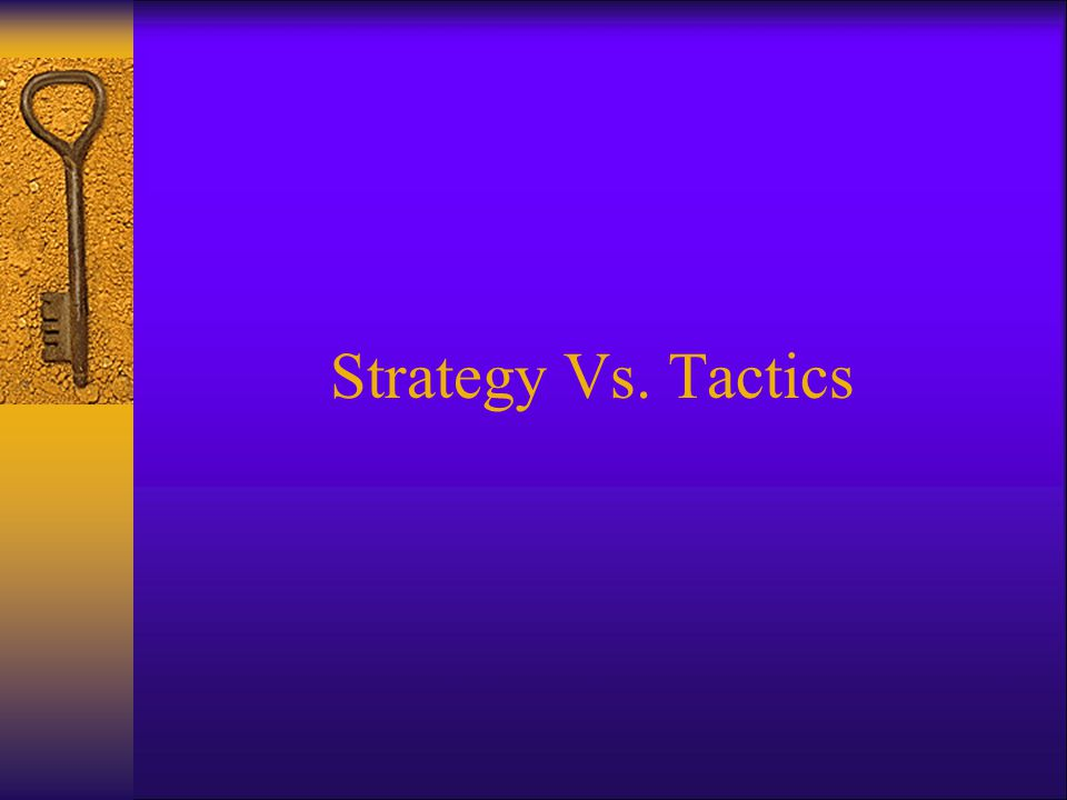 Strategy Vs. Tactics