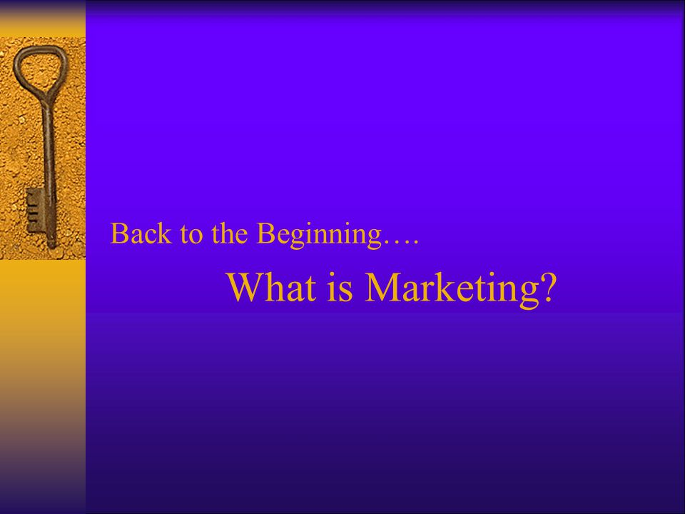 Back to the Beginning…. What is Marketing