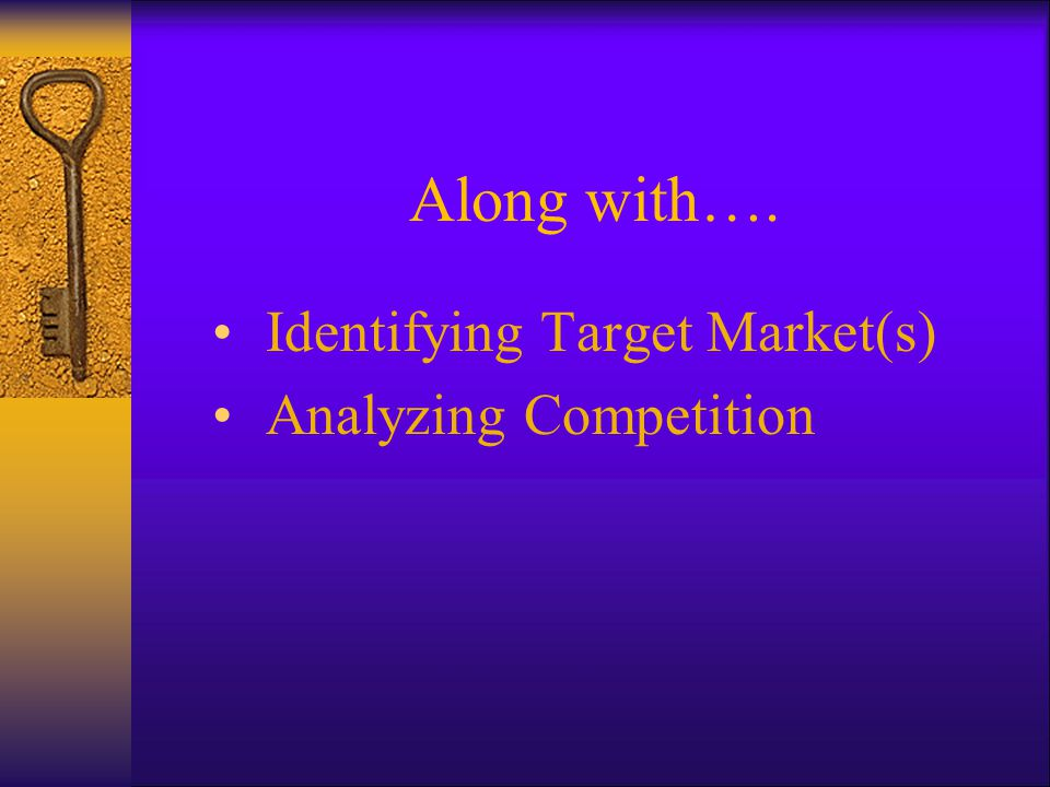 Along with…. Identifying Target Market(s) Analyzing Competition