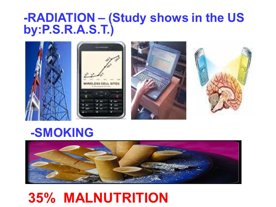 35% MALNUTRITION -RADIATION – (Study shows in the US by:P.S.R.A.S.T.)