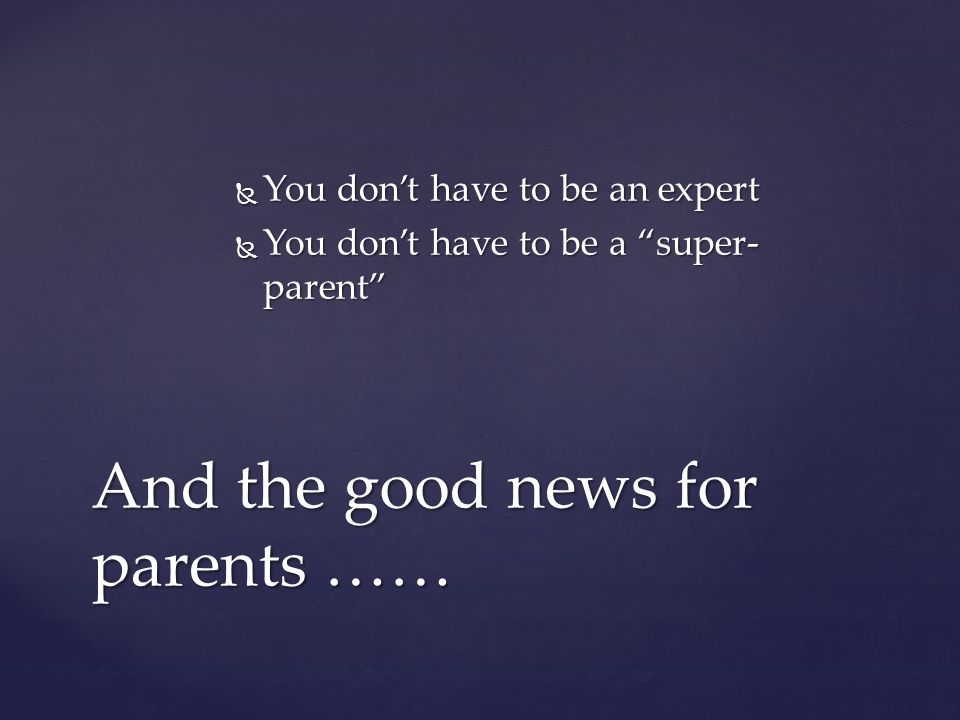And the good news for parents ……