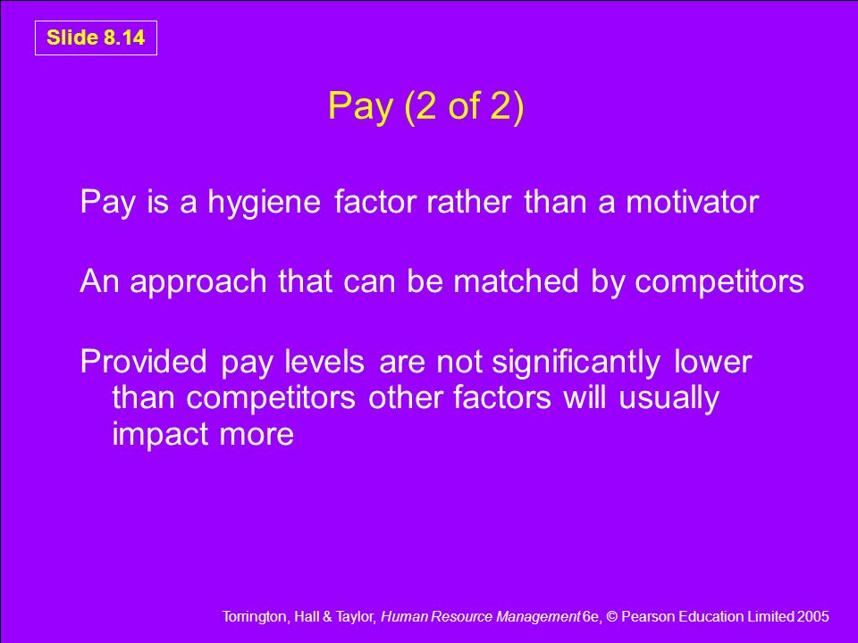 Pay (2 of 2) Pay is a hygiene factor rather than a motivator
