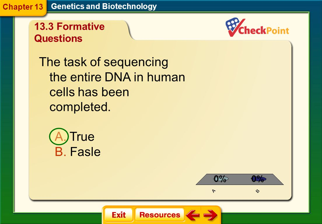 Chapter 13 Genetics and Biotechnology. 13.3 Formative Questions. The task of sequencing the entire DNA in human cells has been completed.