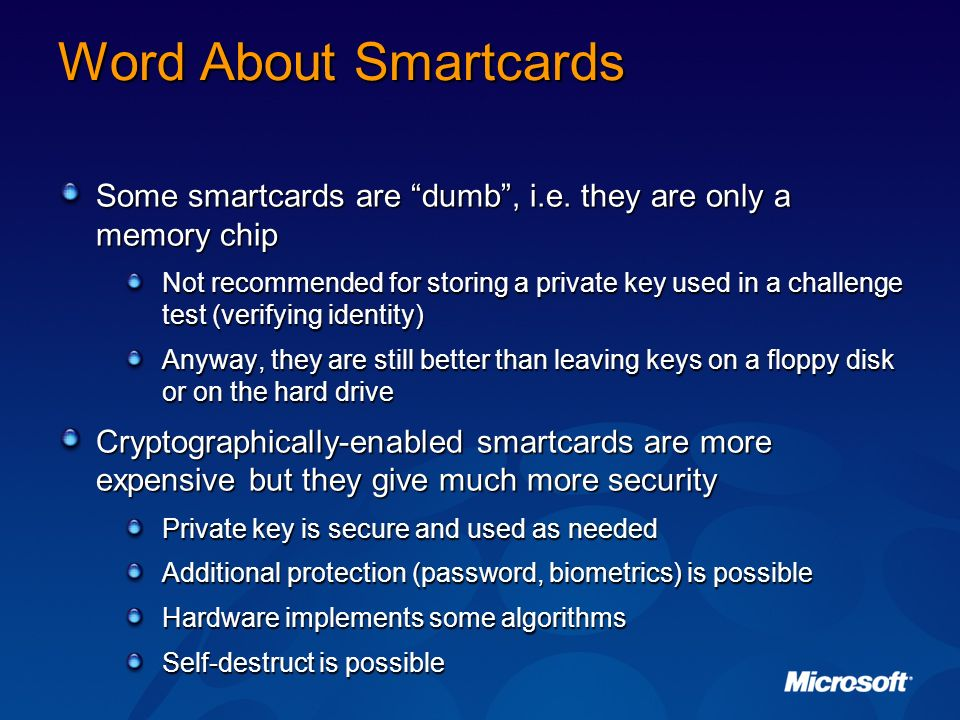 Word About Smartcards Some smartcards are dumb , i.e. they are only a memory chip.