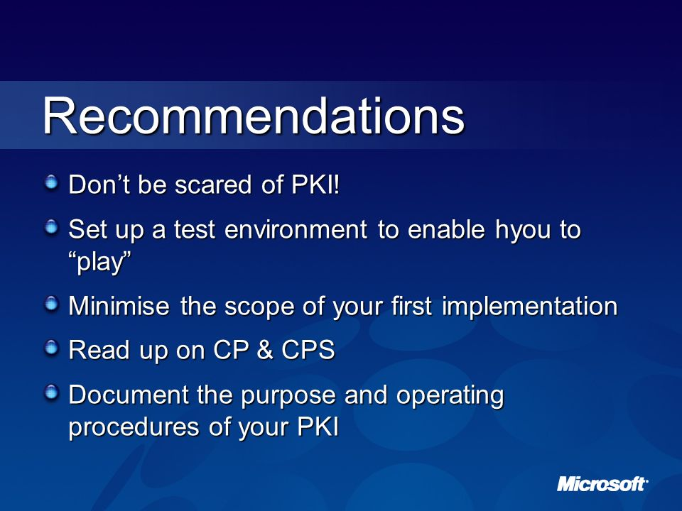 Recommendations Don't be scared of PKI!