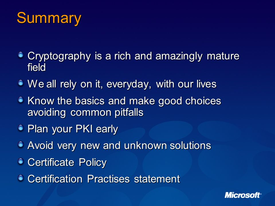 Summary Cryptography is a rich and amazingly mature field