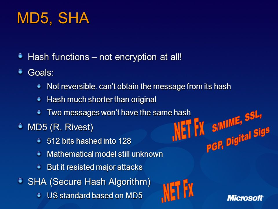 MD5, SHA Hash functions – not encryption at all! Goals: