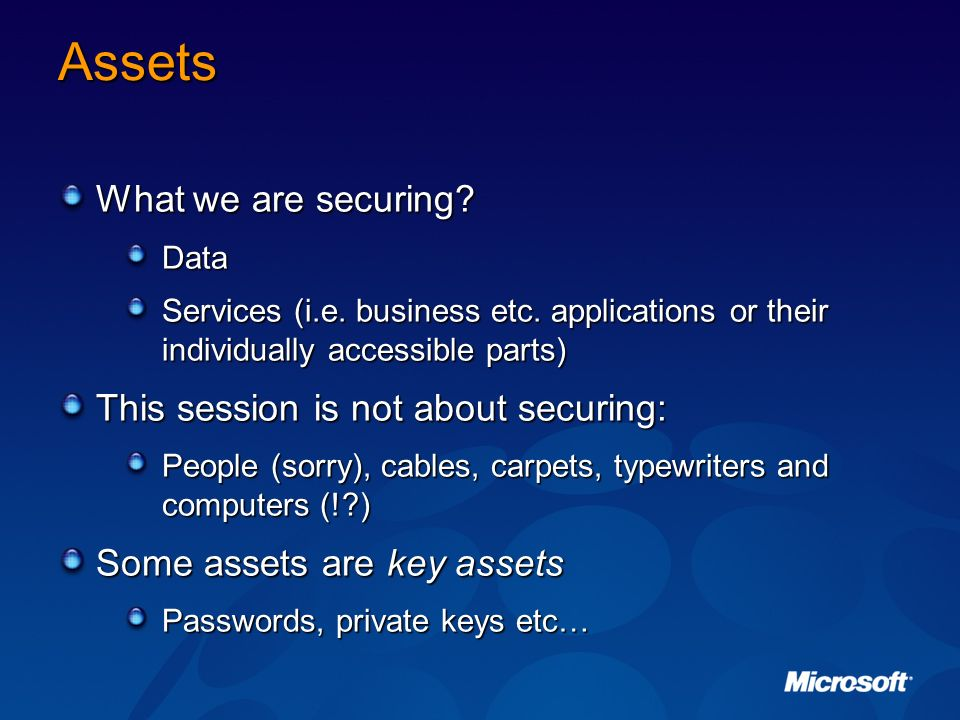 Assets What we are securing This session is not about securing:
