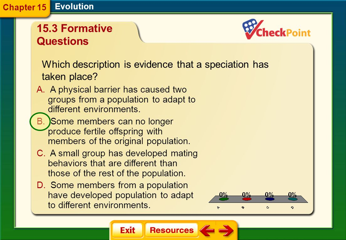 Chapter 15 Evolution. 15.3 Formative Questions. Which description is evidence that a speciation has taken place