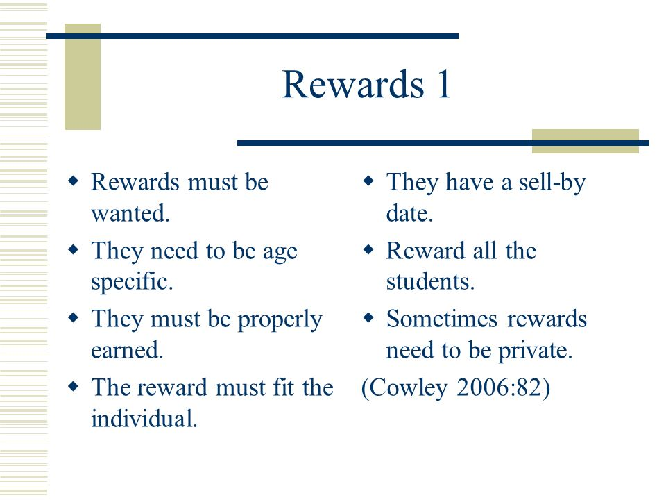 Rewards 1 Rewards must be wanted. They need to be age specific.