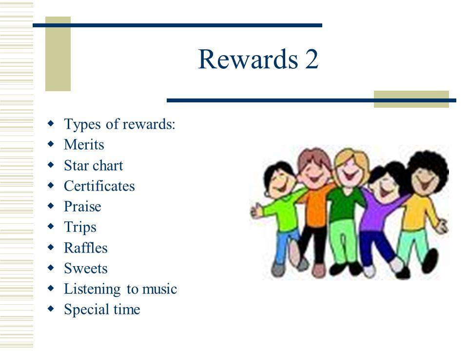 Rewards 2 Types of rewards: Merits Star chart Certificates Praise