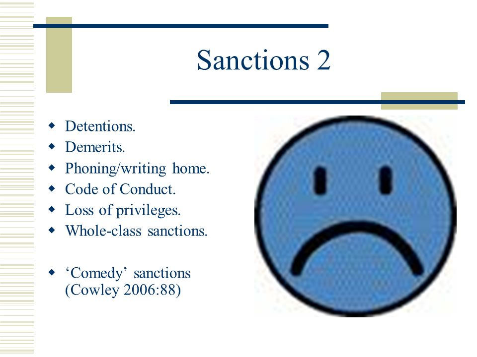Sanctions 2 Detentions. Demerits. Phoning/writing home.