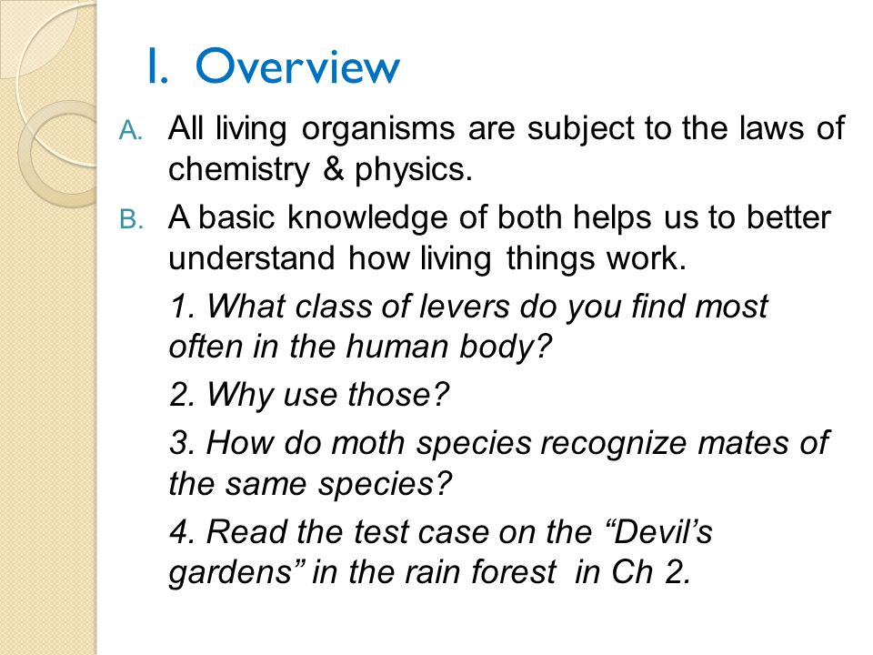 I. Overview All living organisms are subject to the laws of chemistry & physics.