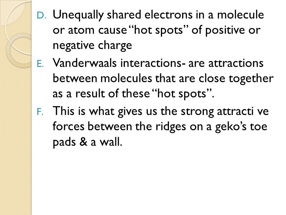 Unequally shared electrons in a molecule or atom cause hot spots of positive or negative charge
