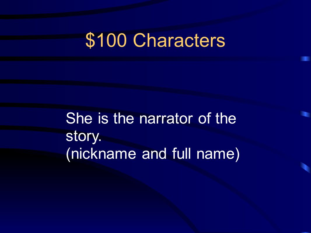 $100 Characters She is the narrator of the story.