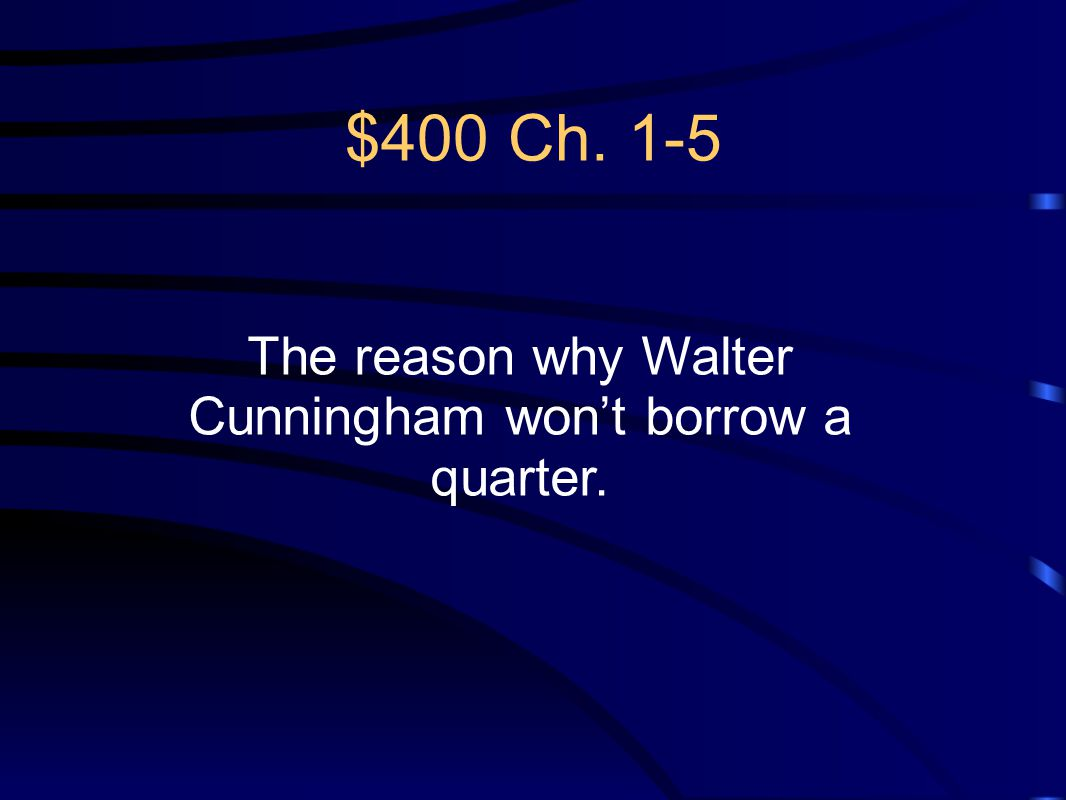 The reason why Walter Cunningham won't borrow a quarter.