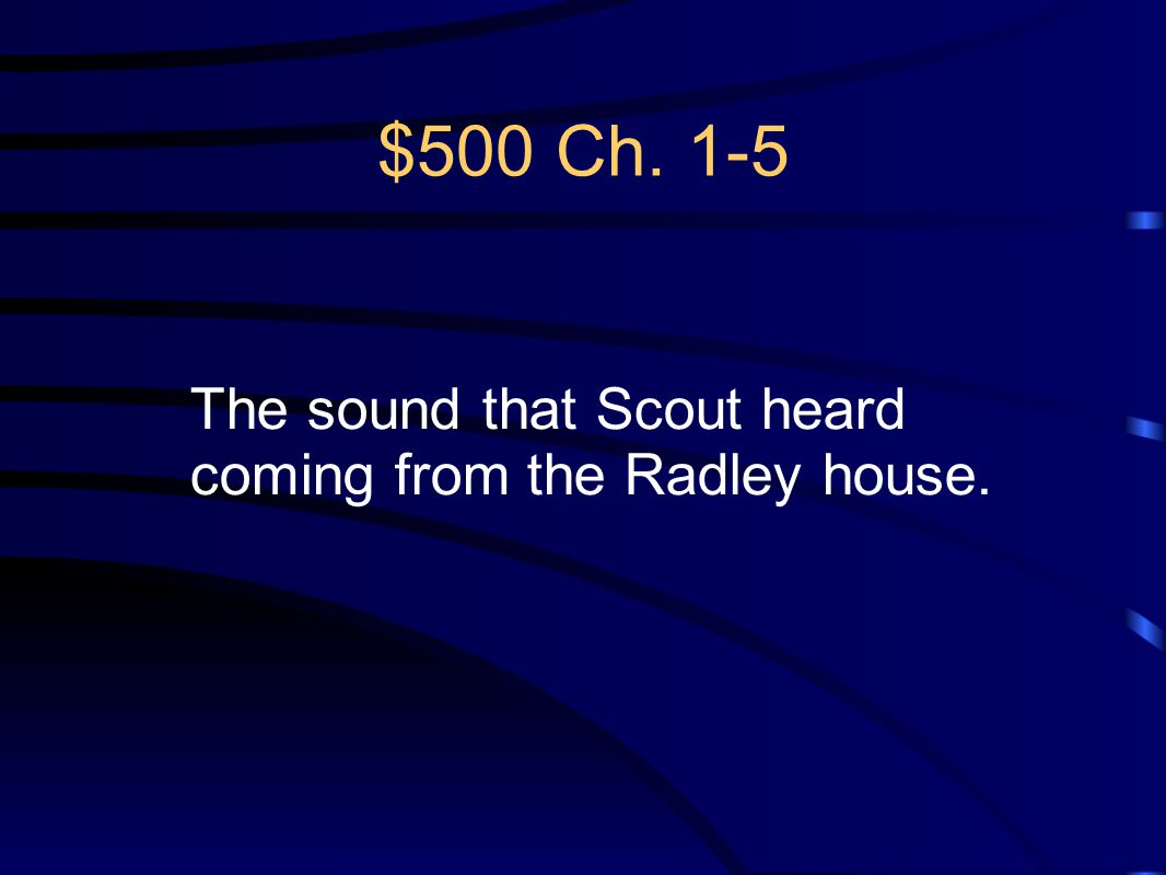 $500 Ch. 1-5 The sound that Scout heard coming from the Radley house.