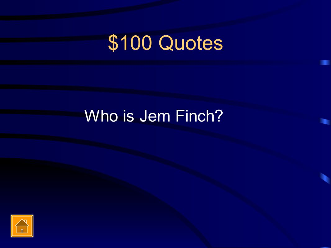 $100 Quotes Who is Jem Finch