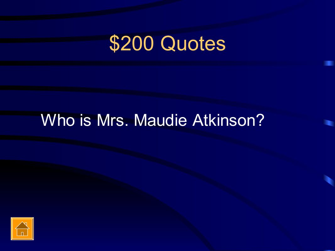 $200 Quotes Who is Mrs. Maudie Atkinson