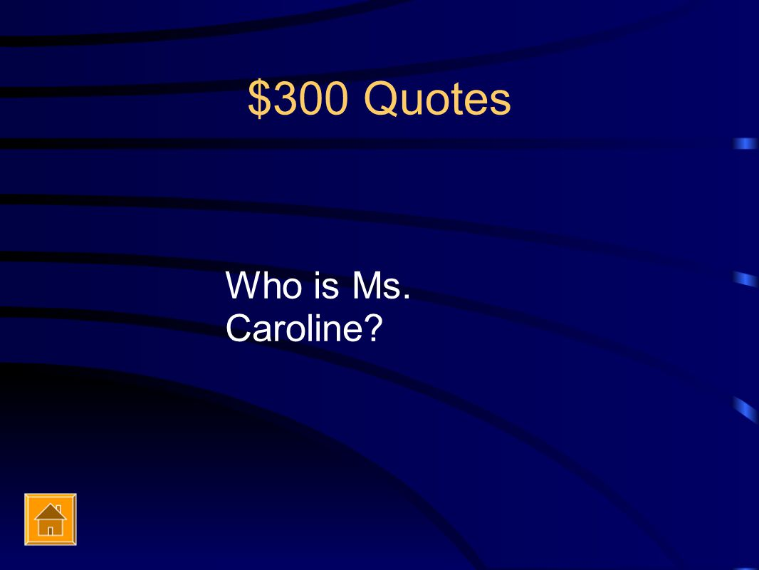 $300 Quotes Who is Ms. Caroline