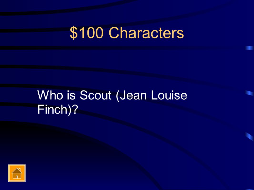$100 Characters Who is Scout (Jean Louise Finch)